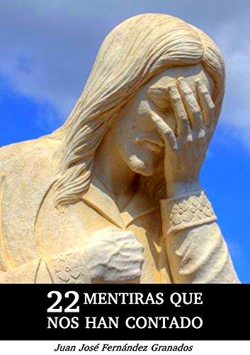 Descargar Libro 22 Mentiras que nos han contado de Juan José Fernández Granados