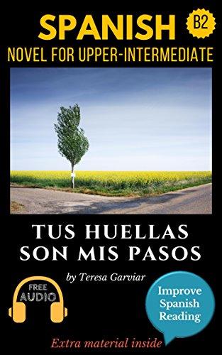 Spanish short stories for upper-intermediate (B2): Tus huellas son mis pasos. Downloadable Audio. Vol 5. Spanish edition: Learn Spanish. Improve Spanish ... Aprender español. (English Edition) por Teresa Garviar
