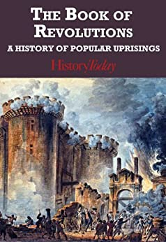 The Book Of Revolutions: A History Of Popular Uprisings (English Edition) di [Today, History]