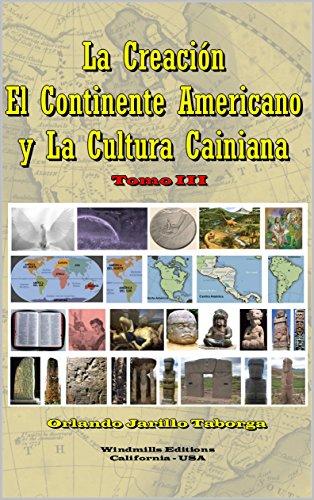 La Creación, el Continente Americano  y la Cultura Cainiana: Tomo III (WIE nº 439) por Orlando Jarillo Taborga