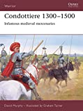 Condottiere 1300–1500: Infamous medieval mercenaries (Warrior)