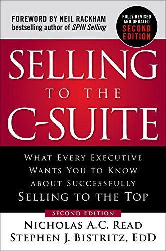 Selling to the C-Suite, Second Edition:  What Every Executive Wants You to Know About Successfully Selling to the Top (English Edition)