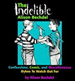 The Indelible Alison Bechdel: Confessions, Comix and Miscellaneous Dykes to Watch Out for by Alison Bechdel (1-Apr-1998) Paperback