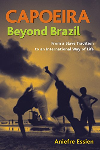 Capoeira Beyond Brazil: From a Slave Tradition to an International Way of Life por Aniefre Essien