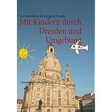 Mit Kindern durch Dresden und Umgebung: Ein Reiseführer für die ganze Familie