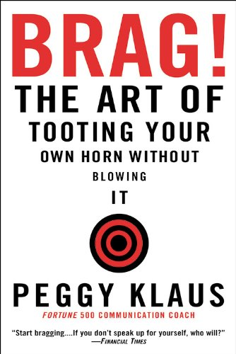 Brag!: The Art of Tooting Your Own Horn Without Blowing It por Peggy Klaus