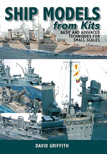 Ship Models from Kits: Basic and Advanced Techniques for Small Scales (English Edition) por David Griffith