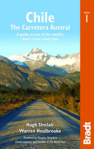 Chile: Carretera Austral: The Carretera Austral: a Guide to One of the World's Most Scenic Road Trips (Bradt Country Guides)