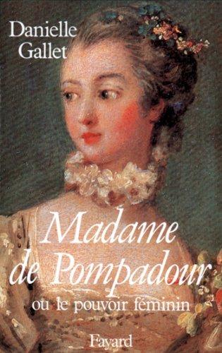 Livres gratuits en ligne Madame de Pompadour : Ou le pouvoir féminin (Biographies Diverses) epub, pdf