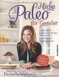 Paleo-Küche für Genießer: 160 einfache Rezepte ohne Gluten, Getreide und Milchprodukte