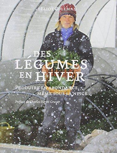Des légumes en hiver, produire en abondance, même sous la neige par Eliot Coleman