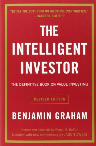 The Intelligent Investor: The Definitive Book on Value Investing. A Book of Practical Counsel (Revised Edition) by Benjamin Graham, Jason Zweig (2006) Paperback