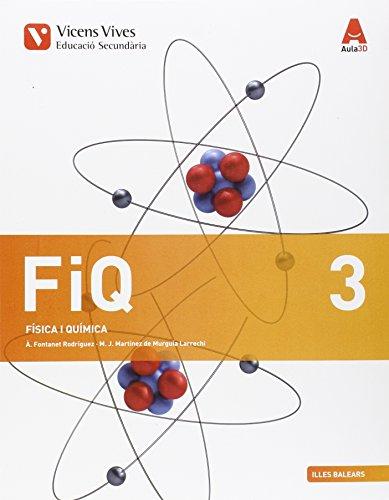 FIQ 3 BALEARS (FISICA I QUIMICA ESO) AULA 3D: FIQ 3. Illes Balears. Física I Química. Aula 3D: 000001 - 9788468231136 por Angel Fontanet Rodriguez