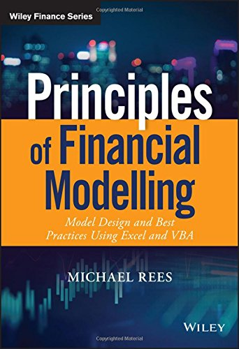 Principles of Financial Modelling: Model Design and Best Practices Using Excel and VBA (The Wiley Finance Series)
