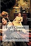Telecharger Livres Fort Comme Ia Mort Fort Comme Ia Mort Maupassant Guy de (PDF,EPUB,MOBI) gratuits en Francaise