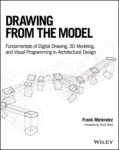 Drawing from the Model: Fundamentals of Digital Drawing, 3D Modeling, and Visual Programming in Architectural Design (English Edition)