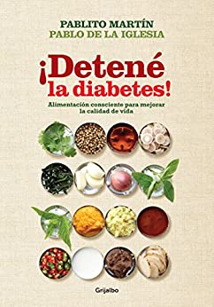 ¡Detené la diabetes!: Alimentación consciente para mejorar la calidad de vida de [de la Iglesia, J. Pablo,  Martín, Pablito]