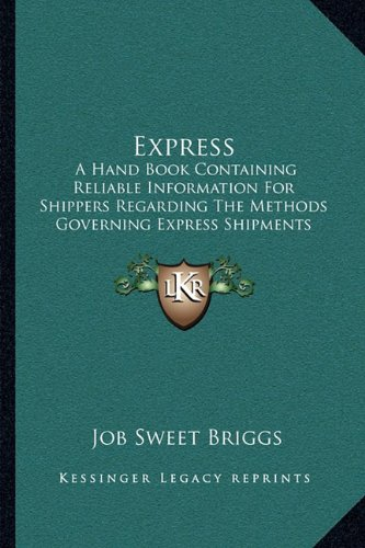 Express: A Hand Book Containing Reliable Information for Shippers Regarding the Methods Governing Express Shipments (1907)
