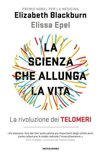 La scienza che allunga la vita. La rivoluzione dei telomeri