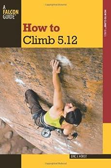 How to Climb 5.12, 3rd (How To Climb Series) par [Horst, Eric J.]