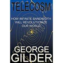 Telecosm: How Infinite Bandwidth Will Revolutionize Our World