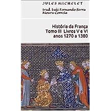 História da França - Tomo III - Livros V e VI (anos 1270 a 1380) (Portuguese Edition)