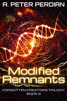 Modified Remnants (Forgotten Creators Trilogy Book 3) by [Perdian, A. Peter]