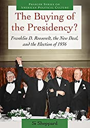 The Buying of the Presidency? Franklin D. Roosevelt, the New Deal, and the Election of 1936