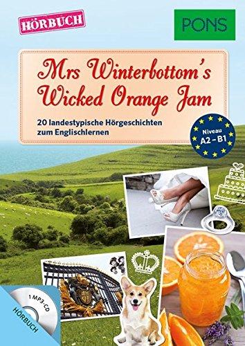 PONS Hörbuch Englisch - Mrs. Winterbottom's Wicked Orange Jam: 20 landestypische Hörgeschichten zum Englischlernen (PONS Lektüre in Bildern)