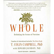 [ Whole: Rethinking The Science Of Nutrition ] By Campbell, T Colin (Author) [ May - 2013 ] [ Compact Disc ]