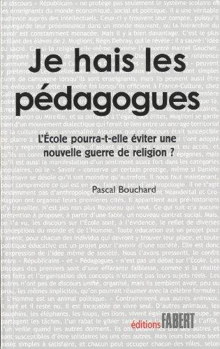 Je hais les pédagogues : L'Ecole pourra-t-elle éviter une nouvelle guerre de religion ? par Pascal Bouchard