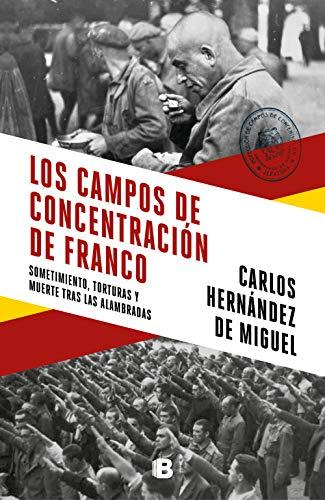 Los campos de concentración de Franco: Sometimiento, torturas y muerte tras las alambradas (No ficción) por Carlos Hernández de Miguel