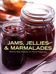 Jams, Jellies & Marmalades: Step-by-Step Recipes for Home Preserving by Maggie Mayhew (2008-08-29)