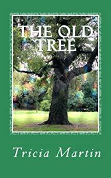 The Old Tree (The Old Tree Series Book 1) by [Martin, Tricia]