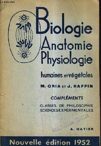 BIOLOGIE HUMAINE ET VEGETALE COMPLEMENTS POUR LES CLASSES DE PHILOSOPHIE ET SCIENCES EXPERIMENTALES PROGRAMMES DU 13 OCTOBRE 1951