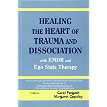 Healing the Heart of Trauma and Dissociation with EMDR and Ego State Therapy by John G. Watkins (Contributor), Carol Forgash (Editor), Margaret Copeley (Editor) (15-Jan-2008) Hardcover