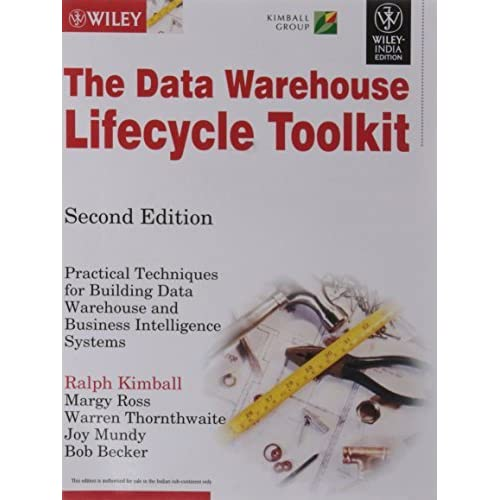 The Data Warehouse Lifecycle Toolkit: Practical Techniques for Building Datawarehouse and Business Intelligence Systems, 2ed by Margy Ross, Ralph Kimball (2011-08-06)