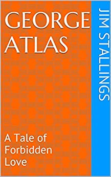 George Atlas: A Tale of Forbidden Love (Enigmatic Short Works Book 3) by [Stallings, Jim]