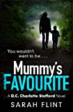 Mummy's Favourite (DC Charlotte Stafford Series) by Sarah Flint