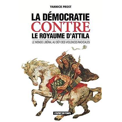 La démocratie contre le Royaume d'Attila: Le monde libéral au défi des violences radicales