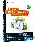 Einstieg in PHP 7 und MySQL 5.6: Für Programmieranfänger geeignet. Programmieren Sie dynamische Websites mit PHP.