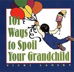 101 Ways to Spoil Your Grandchild by [Lansky, Vicki]