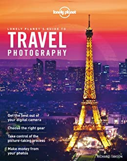 Travel Photography: A Guide to Taking Better Pictures (Lonely Planet's Guide to Travel Photography) von [Planet, Lonely]