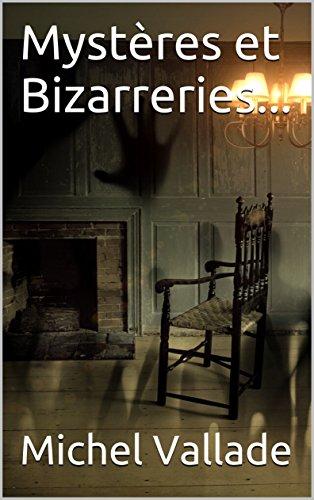 Mystères et Bizarreries... par Michel Vallade