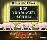 Der Tod macht Schule: Bröhmann ermittelt wieder von Dietrich Faber Ausgabe ungekürzte Lesung (2012)