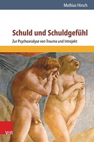 Schuld und Schuldgefühl: Zur Psychoanalyse von Trauma und Introjekt