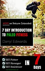 7 Day Introduction to Paleo Fitness: Get Fitter, Get Stronger, Get Healthier in Seven Days. Move as Nature Intended. (English Edition)