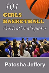 101 Girls Basketball Motivational Quotes by Patosha Jeffery (2014-07-24)