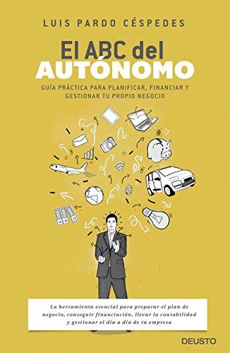 El ABC del autónomo: Guía práctica para planificar, financiar y gestionar tu propio negocio por Luis Pardo Céspedes