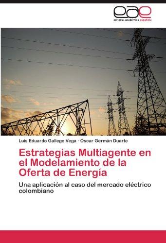 Estrategias Multiagente En El Modelamiento de La Oferta de Energia por Luis Eduardo Gallego Vega